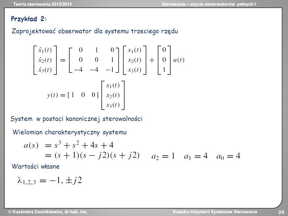 Przykład 2: Zaprojektować obserwator dla systemu trzeciego rzędu. System w postaci kanonicznej sterowalności.