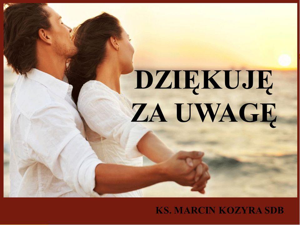 DZIĘKUJĘ ZA UWAGĘ KS. MARCIN KOZYRA SDB