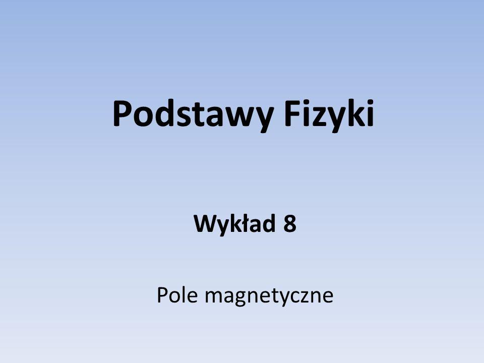 Wykład 8 Pole magnetyczne