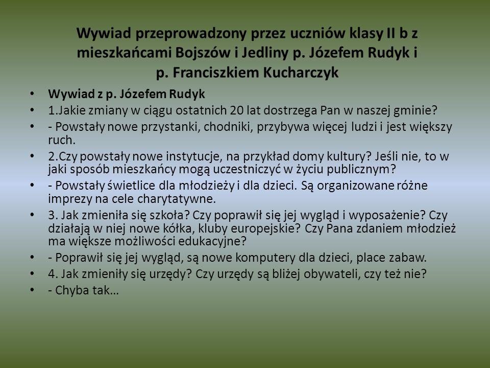 Wywiad przeprowadzony przez uczniów klasy II b z mieszkańcami Bojszów i Jedliny p. Józefem Rudyk i p. Franciszkiem Kucharczyk