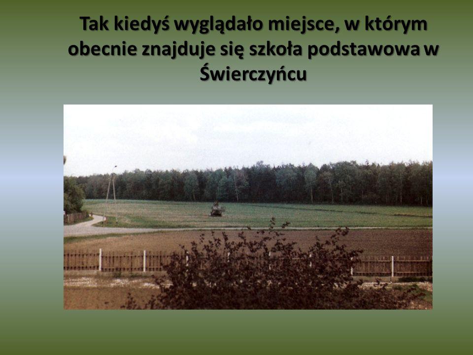 Tak kiedyś wyglądało miejsce, w którym obecnie znajduje się szkoła podstawowa w Świerczyńcu