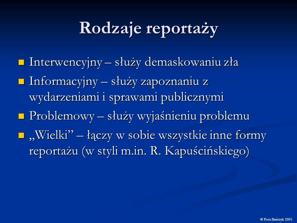 Rodzaje reportaży Interwencyjny – służy demaskowaniu zła