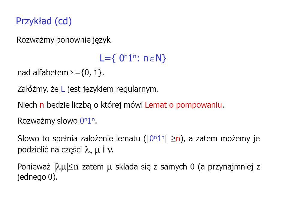 Przykład (cd) L={ 0n1n: nN} Rozważmy ponownie język
