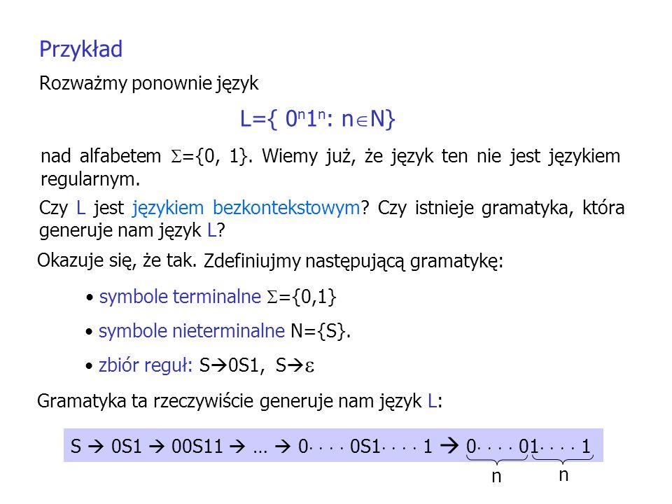Przykład L={ 0n1n: nN} Rozważmy ponownie język