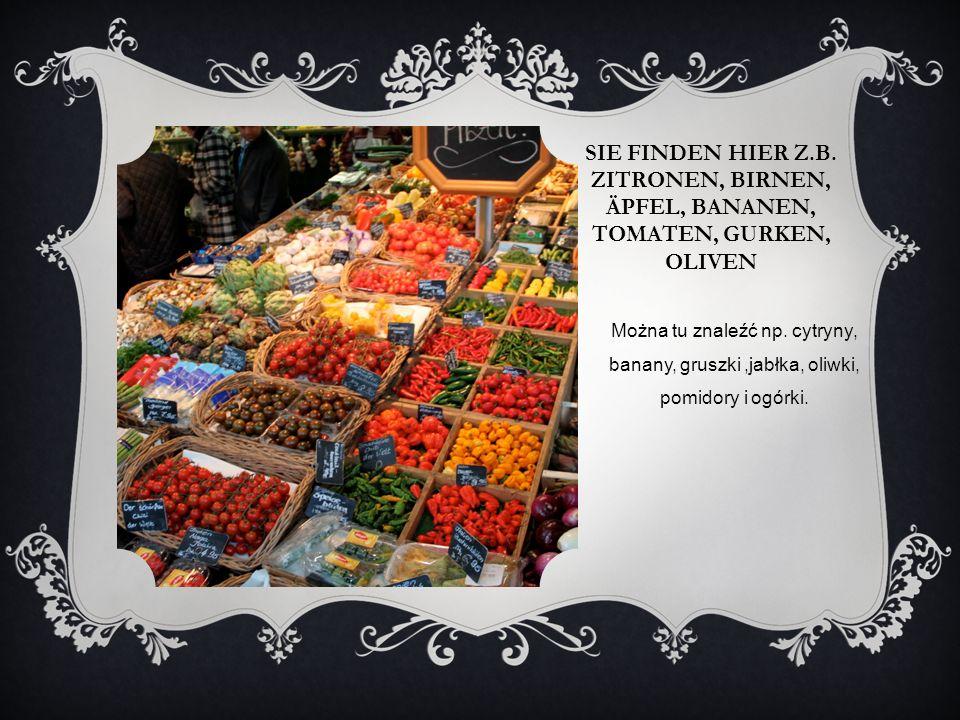 Sie finden hier z.B. Zitronen, Birnen, Äpfel, Bananen, Tomaten, Gurken, Oliven