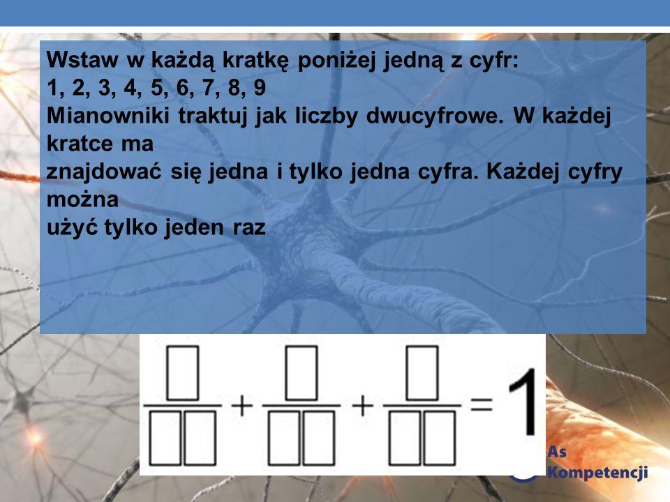 Wstaw w każdą kratkę poniżej jedną z cyfr: 1, 2, 3, 4, 5, 6, 7, 8, 9