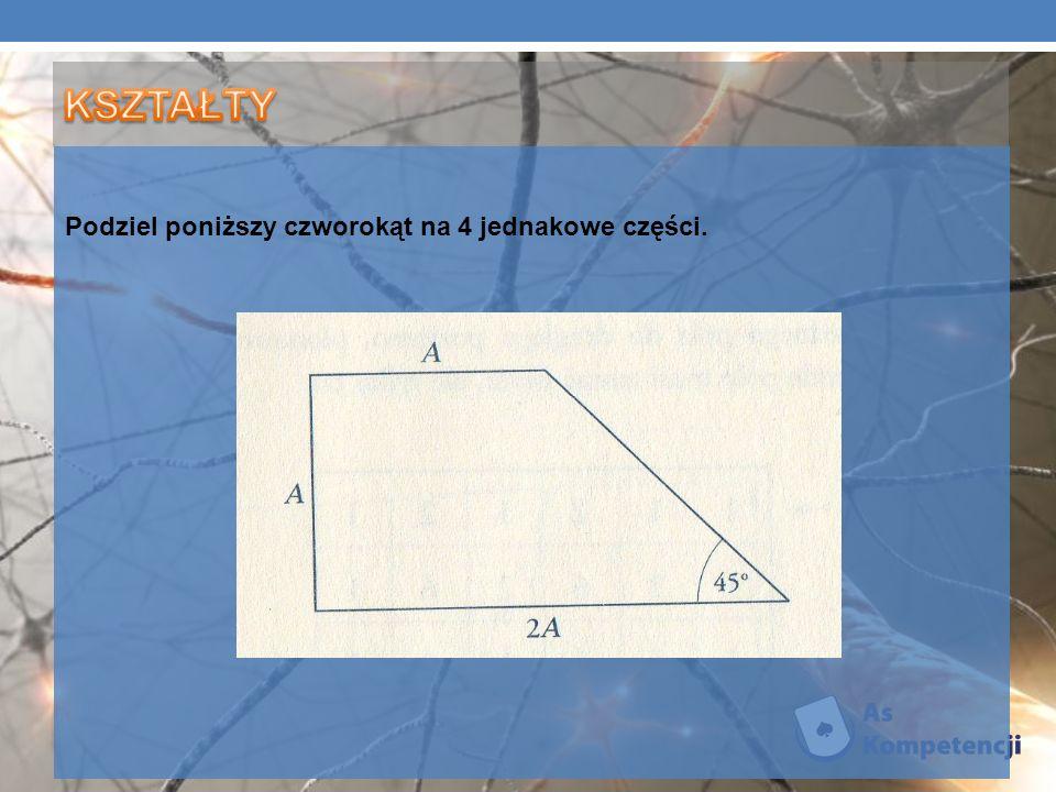 KSZTAŁTY Podziel poniższy czworokąt na 4 jednakowe części.