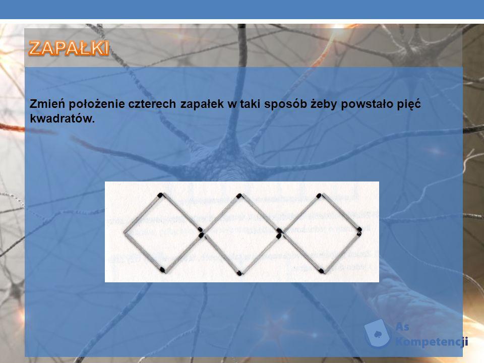 ZAPAŁKI Zmień położenie czterech zapałek w taki sposób żeby powstało pięć kwadratów.