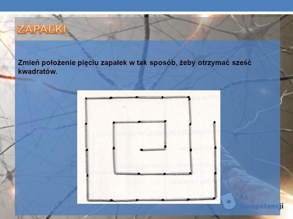 ZAPAŁKI Zmień położenie pięciu zapałek w tak sposób, żeby otrzymać sześć kwadratów.