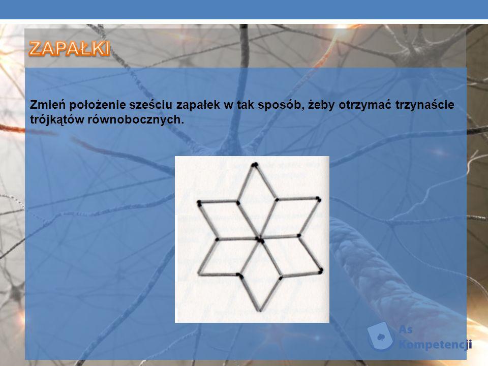 ZAPAŁKI Zmień położenie sześciu zapałek w tak sposób, żeby otrzymać trzynaście trójkątów równobocznych.