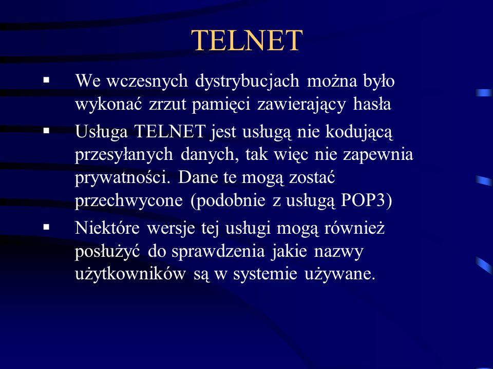TELNETWe wczesnych dystrybucjach można było wykonać zrzut pamięci zawierający hasła.