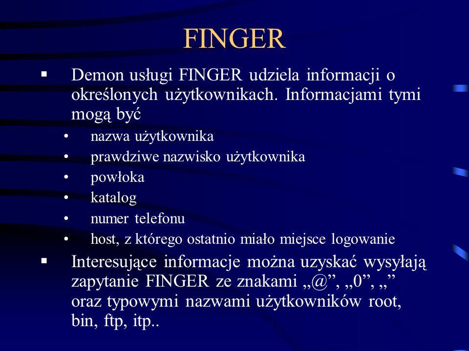 FINGER Demon usługi FINGER udziela informacji o określonych użytkownikach. Informacjami tymi mogą być.