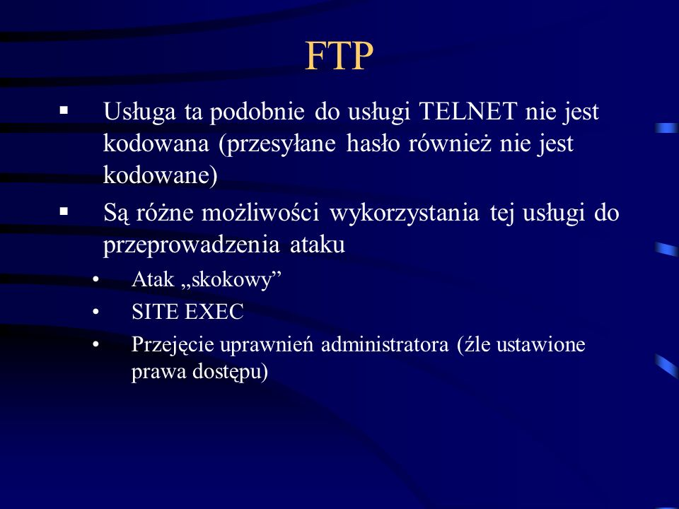 FTP Usługa ta podobnie do usługi TELNET nie jest kodowana (przesyłane hasło również nie jest kodowane)