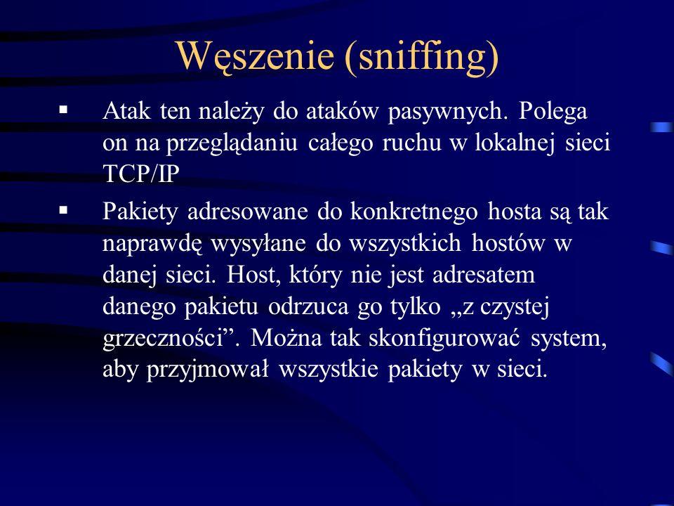 Węszenie (sniffing) Atak ten należy do ataków pasywnych. Polega on na przeglądaniu całego ruchu w lokalnej sieci TCP/IP.