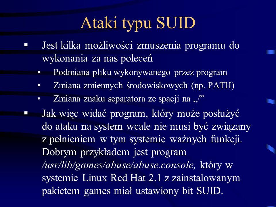 Ataki typu SUID Jest kilka możliwości zmuszenia programu do wykonania za nas poleceń. Podmiana pliku wykonywanego przez program.