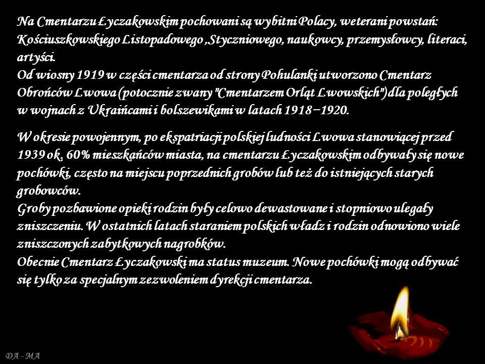 Na Cmentarzu Łyczakowskim pochowani są wybitni Polacy, weterani powstań: Kościuszkowskiego Listopadowego ,Styczniowego, naukowcy, przemysłowcy, literaci, artyści. Od wiosny 1919 w części cmentarza od strony Pohulanki utworzono Cmentarz Obrońców Lwowa (potocznie zwany Cmentarzem Orląt Lwowskich ) dla poległych w wojnach z Ukraińcami i bolszewikami w latach 1918−1920.