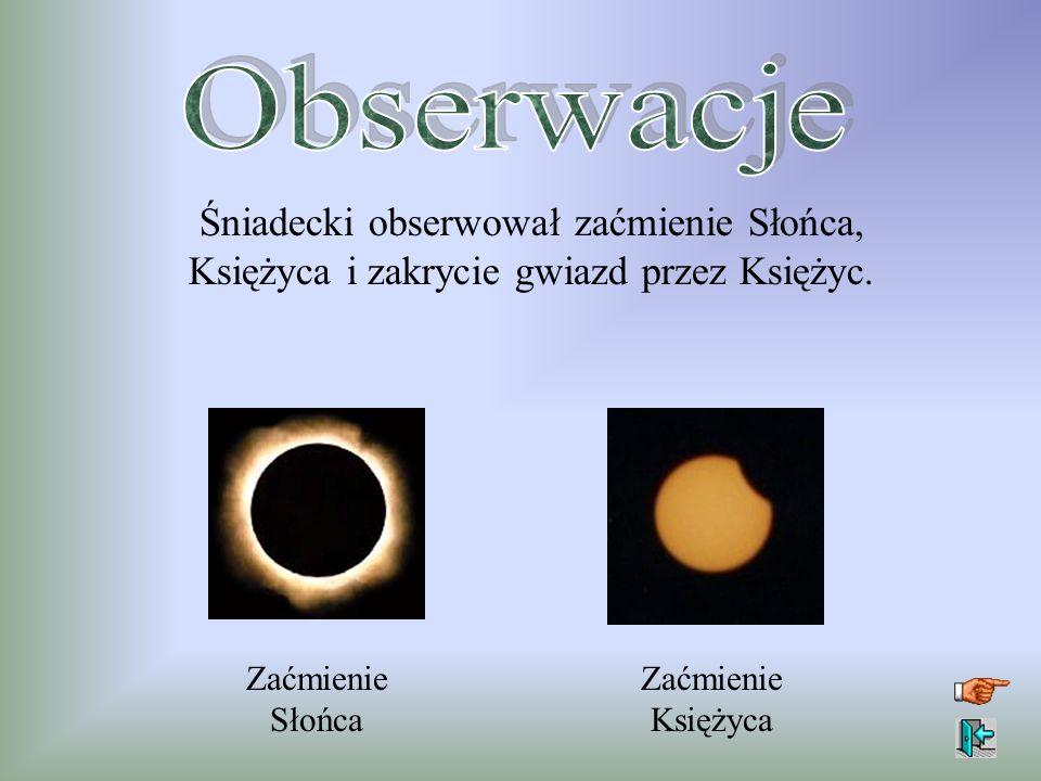 Obserwacje Śniadecki obserwował zaćmienie Słońca, Księżyca i zakrycie gwiazd przez Księżyc. Zaćmienie Słońca.