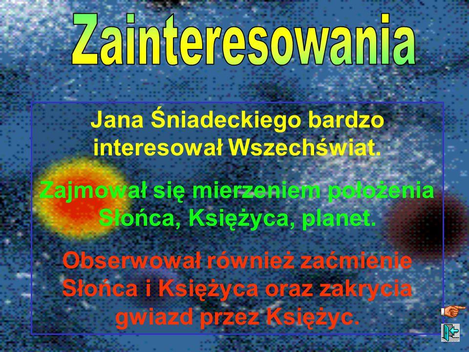 Jana Śniadeckiego bardzo interesował Wszechświat.