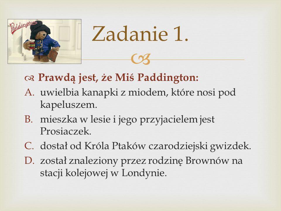 Zadanie 1. Prawdą jest, że Miś Paddington: