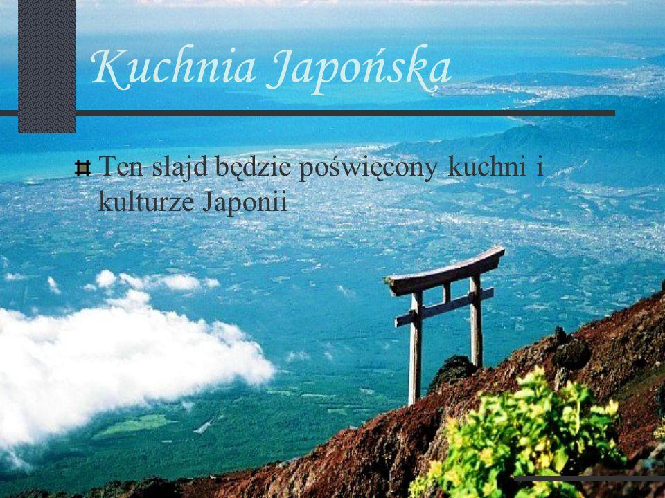 Kuchnia Japońska Ten slajd będzie poświęcony kuchni i kulturze Japonii