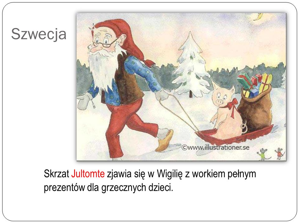 Szwecja Skrzat Jultomte zjawia się w Wigilię z workiem pełnym prezentów dla grzecznych dzieci.
