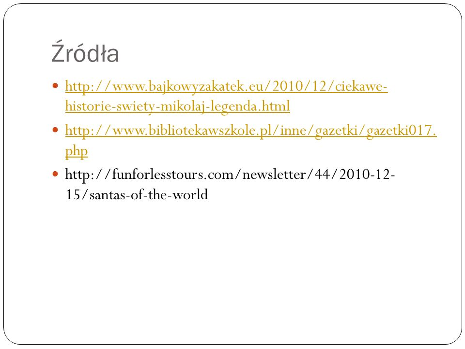 Źródła http://www.bajkowyzakatek.eu/2010/12/ciekawe- historie-swiety-mikolaj-legenda.html.