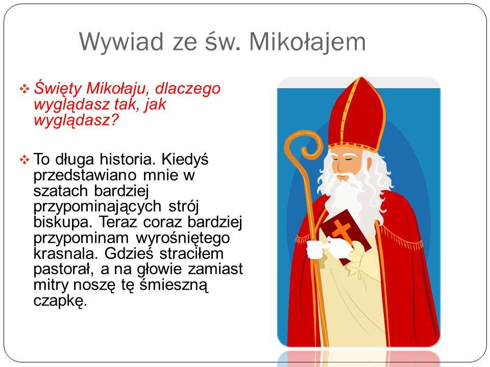 Wywiad ze św. Mikołajem Święty Mikołaju, dlaczego wyglądasz tak, jak wyglądasz