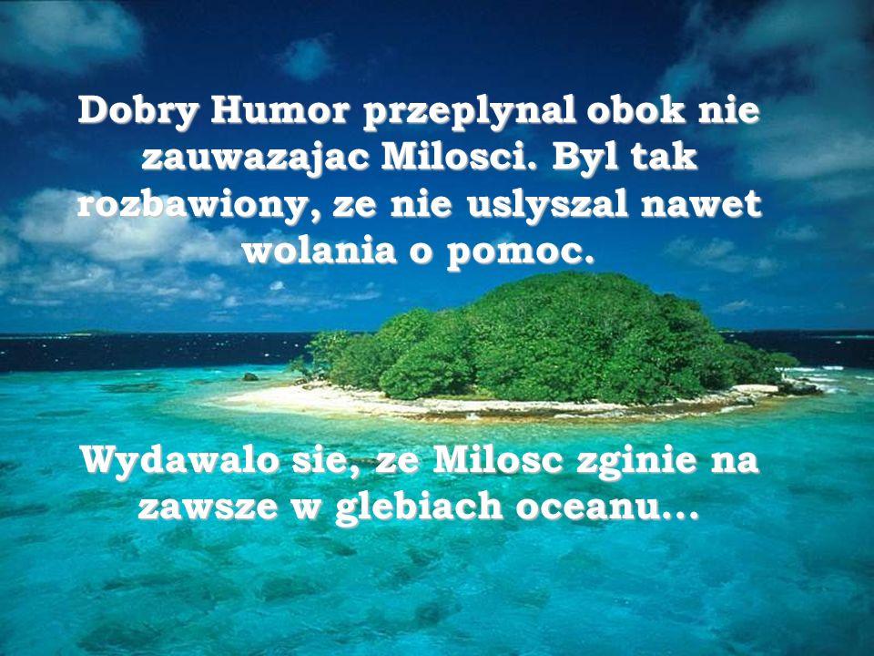 Wydawalo sie, ze Milosc zginie na zawsze w glebiach oceanu...