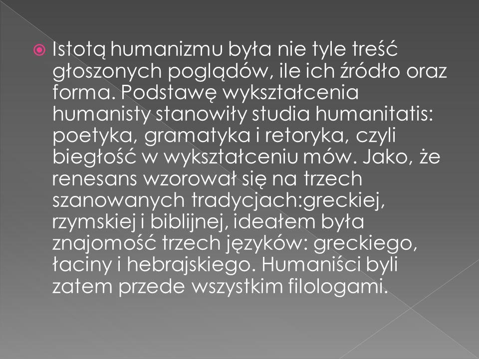 Istotą humanizmu była nie tyle treść głoszonych poglądów, ile ich źródło oraz forma.