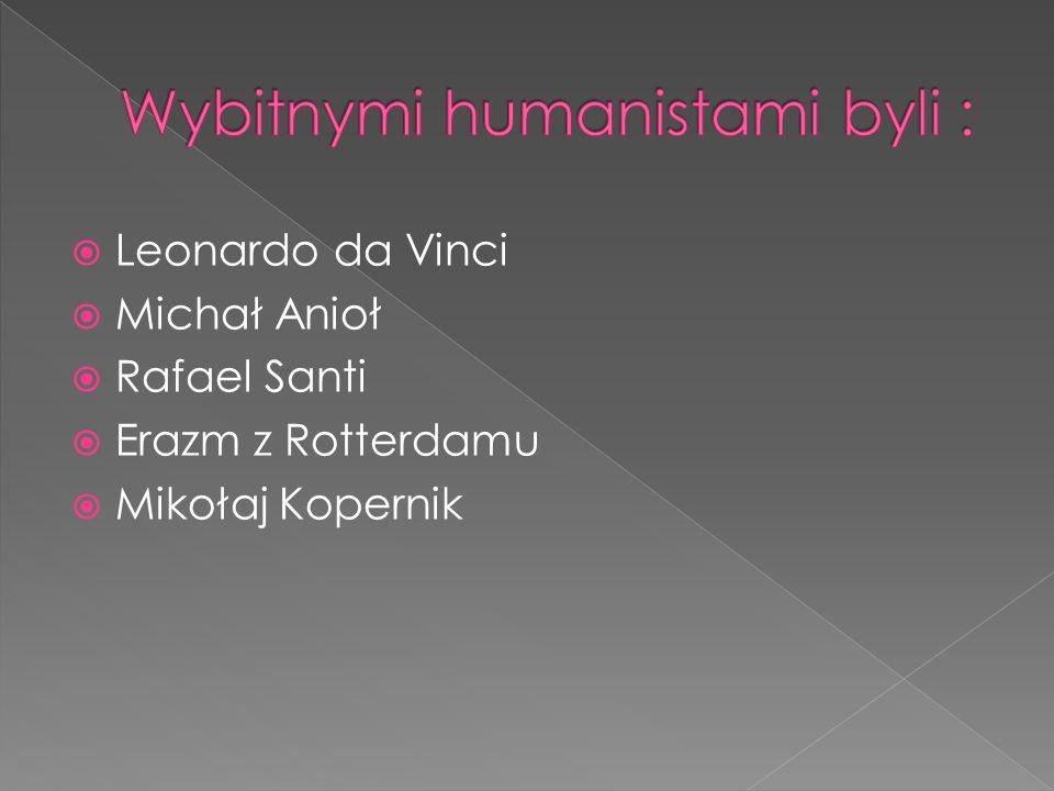 Wybitnymi humanistami byli :
