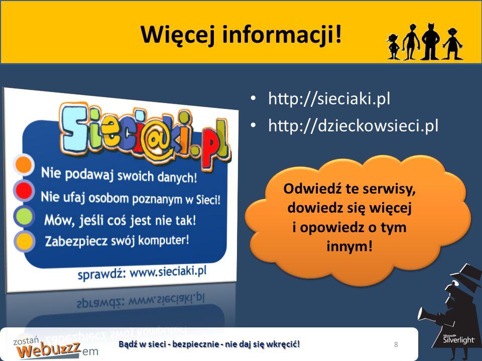 Więcej informacji! http://sieciaki.pl http://dzieckowsieci.pl