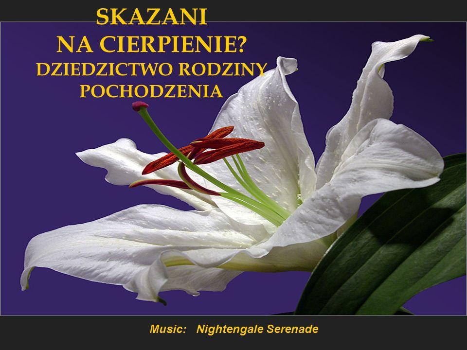 DZIEDZICTWO RODZINY POCHODZENIA Music: Nightengale Serenade