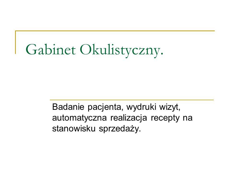 Gabinet Okulistyczny.Badanie pacjenta, wydruki wizyt, automatyczna realizacja recepty na stanowisku sprzedaży.