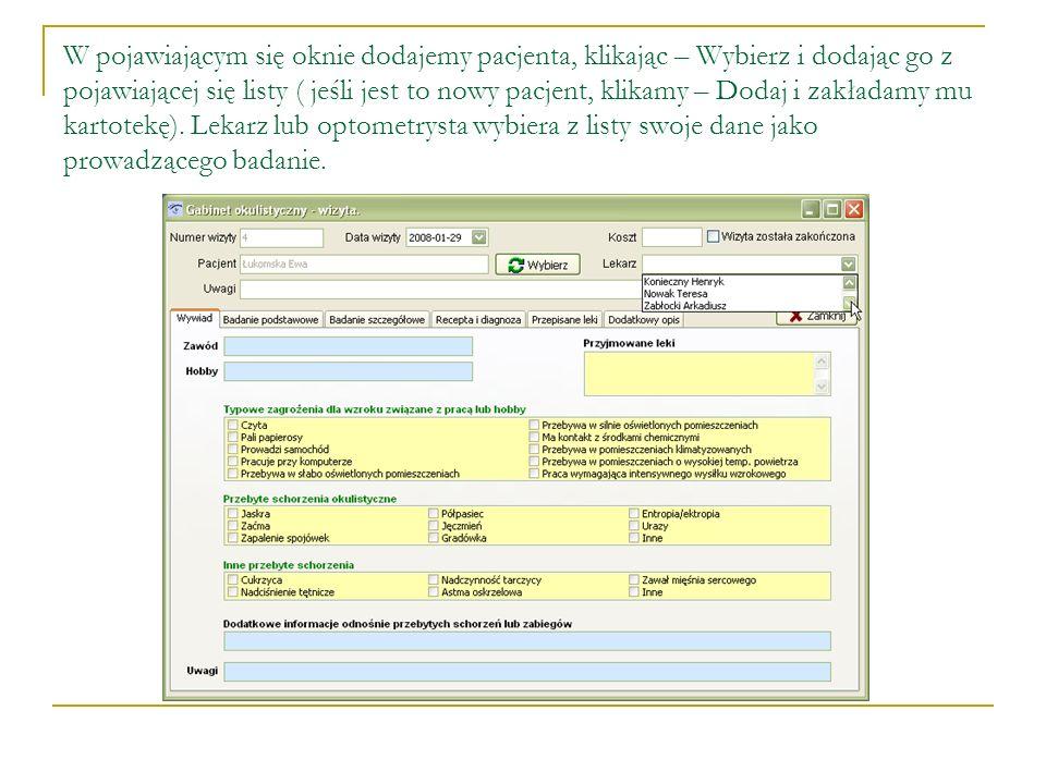W pojawiającym się oknie dodajemy pacjenta, klikając – Wybierz i dodając go z pojawiającej się listy ( jeśli jest to nowy pacjent, klikamy – Dodaj i zakładamy mu kartotekę).