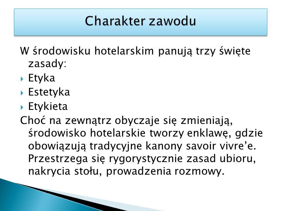 Charakter zawodu W środowisku hotelarskim panują trzy święte zasady: