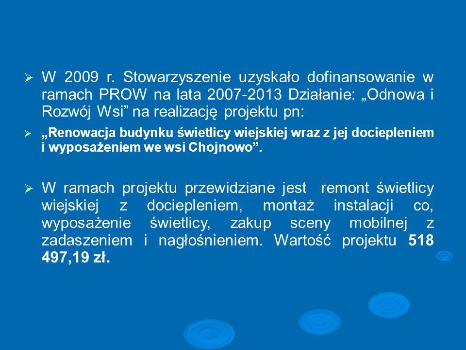 """W 2009 r. Stowarzyszenie uzyskało dofinansowanie w ramach PROW na lata 2007-2013 Działanie: """"Odnowa i Rozwój Wsi na realizację projektu pn:"""