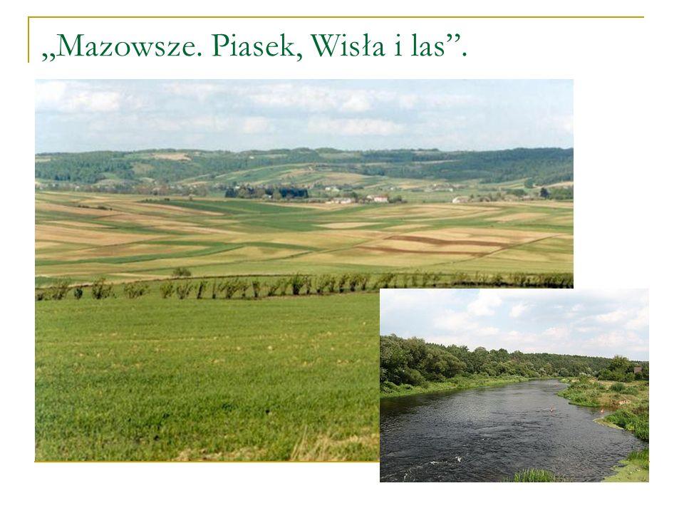 """""""Mazowsze. Piasek, Wisła i las ."""