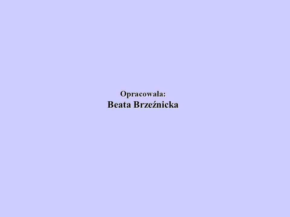 Opracowała: Beata Brzeźnicka