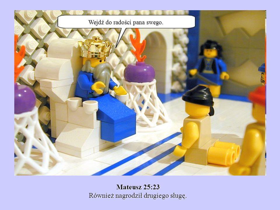 Mateusz 25:23 Również nagrodził drugiego sługę.