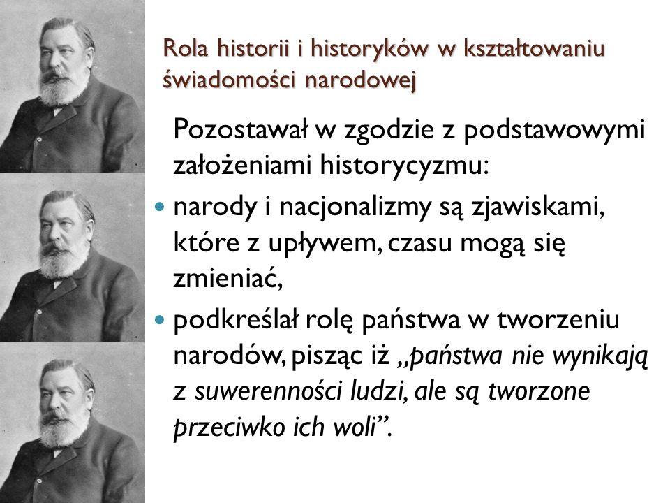Pozostawał w zgodzie z podstawowymi założeniami historycyzmu: