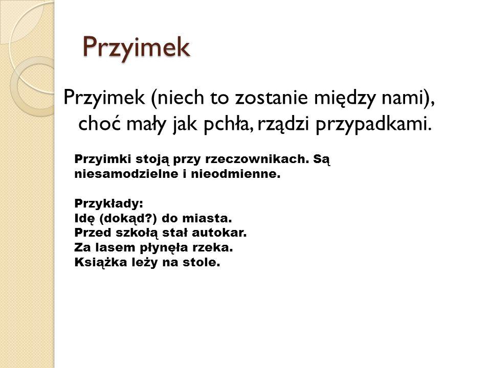 Przyimek Przyimek (niech to zostanie między nami), choć mały jak pchła, rządzi przypadkami.