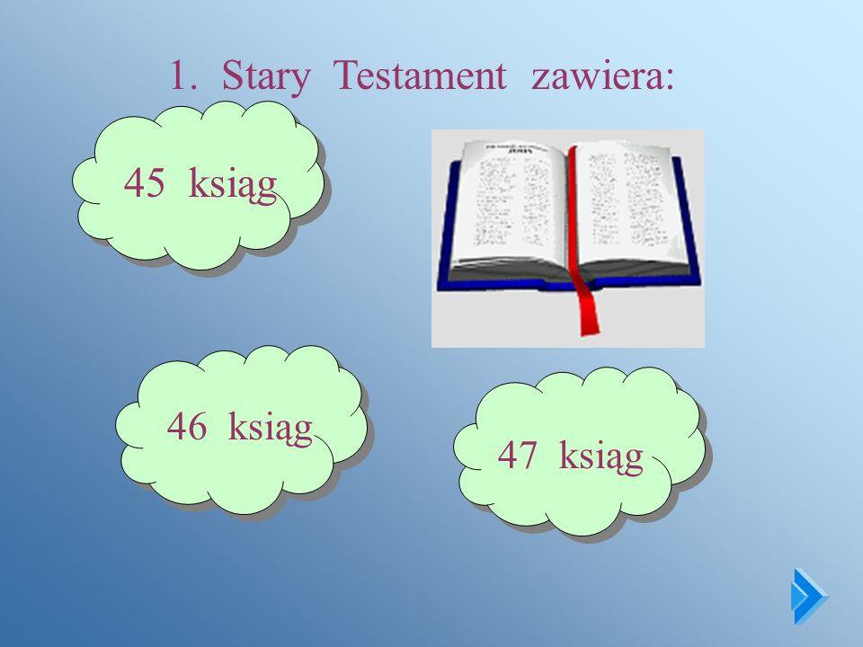 1. Stary Testament zawiera: