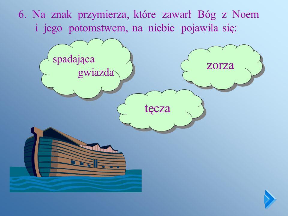 6. Na znak przymierza, które zawarł Bóg z Noem i jego potomstwem, na niebie pojawiła się: