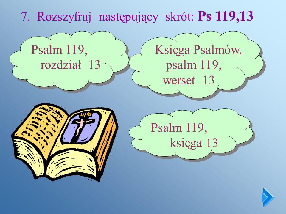 7. Rozszyfruj następujący skrót: Ps 119,13