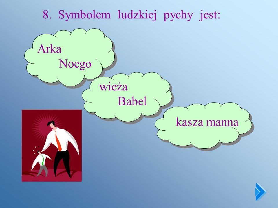 8. Symbolem ludzkiej pychy jest:
