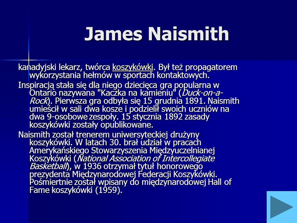 James Naismith kanadyjski lekarz, twórca koszykówki. Był też propagatorem wykorzystania hełmów w sportach kontaktowych.