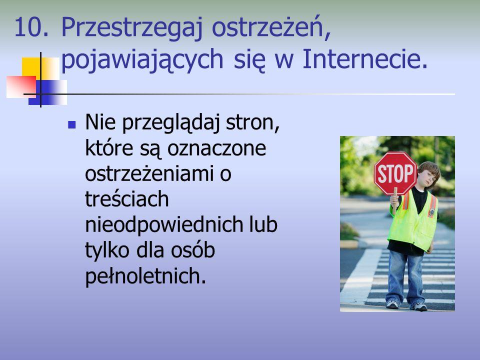 10. Przestrzegaj ostrzeżeń, pojawiających się w Internecie.