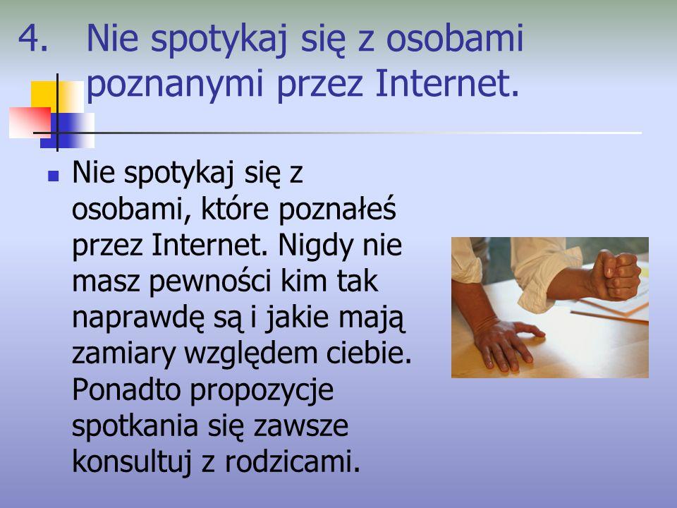 4. Nie spotykaj się z osobami poznanymi przez Internet.