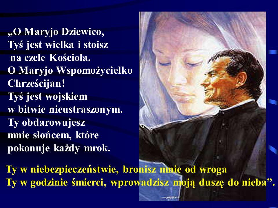 """""""O Maryjo Dziewico, Tyś jest wielka i stoisz. na czele Kościoła. O Maryjo Wspomożycielko. Chrześcijan!"""