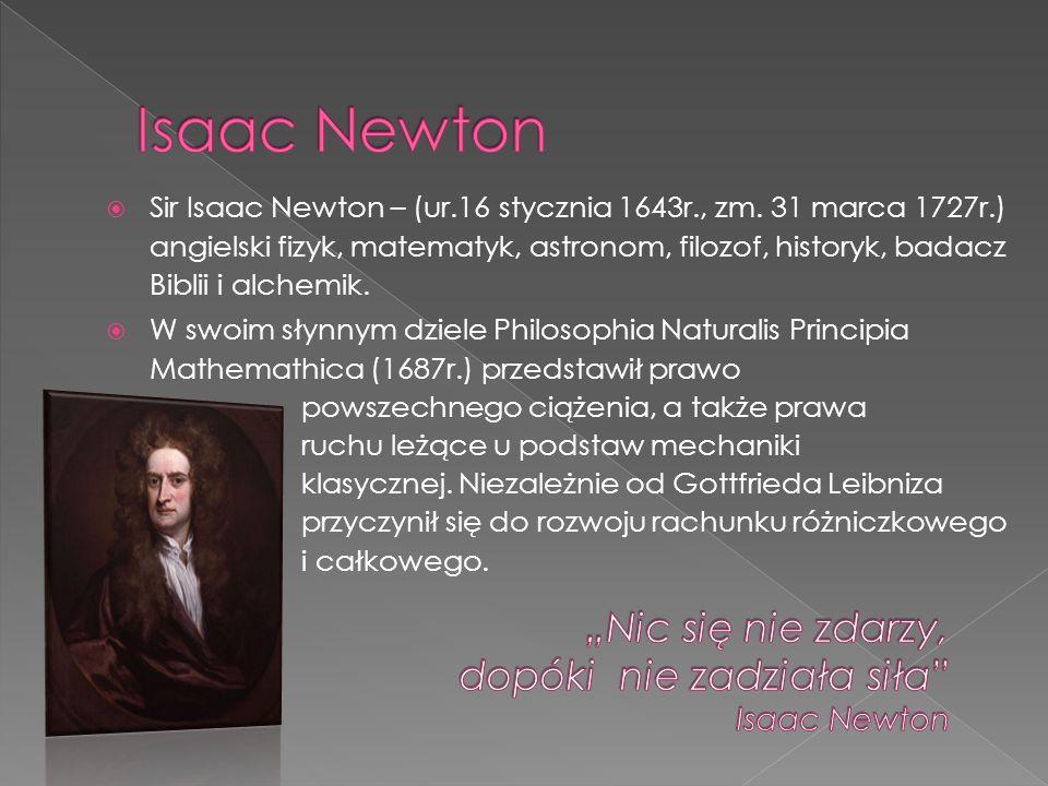 """""""Nic się nie zdarzy, dopóki nie zadziała siła Isaac Newton"""